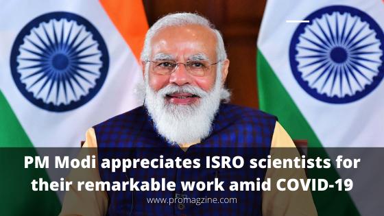 PM Modi appreciates ISRO scientists for their remarkable work amid COVID-19