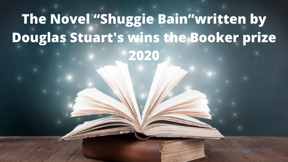 "The Novel ""Shuggie Bain""written by Douglas Stuart's wins the Booker prize 2020"