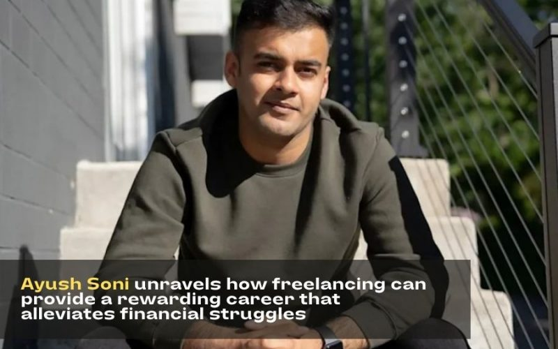 Ayush Soni unravels how freelancing can provide a rewarding career that alleviates financial struggles